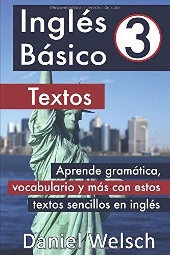 Inglés Básico 3 Textos Aprende gramática, vocabulario y más con estos textos sencillos en inglés  [Welsch, Daniel] (Tapa Blanda)