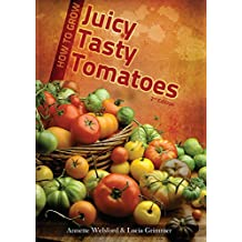 How to Grow Juicy Tasty Tomatoes