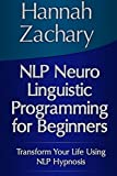 img - for Nlp Neuro Linguistic Programming for Beginners: Transform Your Life Using Nlp Hypnosis by Hannah Zachary (2013-12-10) book / textbook / text book
