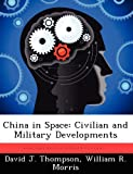 China in Space, David J. Thompson and William R. Morris, 1249325811