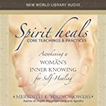 Spirit Heals: Core Teaching & Practices | Meredith Young-Sowers
