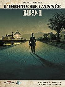 L'Homme de l'année, tome 7 : 1894 - L'Homme à l'origine de l'affaire Dreyfus par Duval