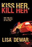 Kiss Her, Kill Her, Lisa Dewar, 1450259987