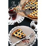 THE PIE COOKBOOK: 100 DELICIOUS PIE RECIPES (pie baking, pie recipe book, pies, pie cook book, dessert pies. baking,  pie crust,)