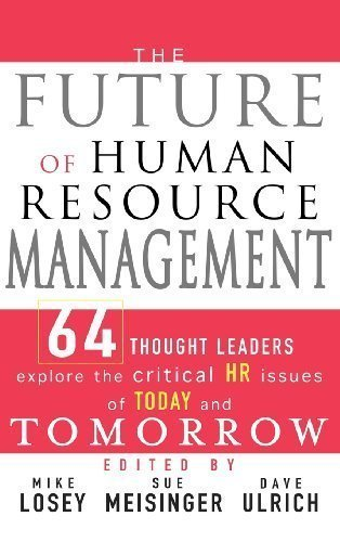 The Future of Human Resource Management: 64 Thought Leaders Explore the Critical HR Issues of Today and Tomorrow 1st (first) Edition by Mike Losey, Dave Ulrich, Sue Meisinger published by Wiley (2005)