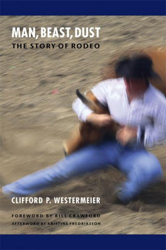 Read Online Man, Beast, Dust (Second Edition): The Story of Rodeo PDF