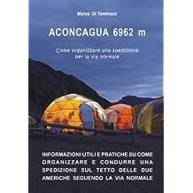 ACONCAGUA 6962 m - Come organizzare una spedizione per la via normale (Italian Edition)