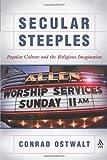 Secular Steeples : Popular Culture and the Religious Imagination, Ostwalt, Conrad E., Jr., 1563383616