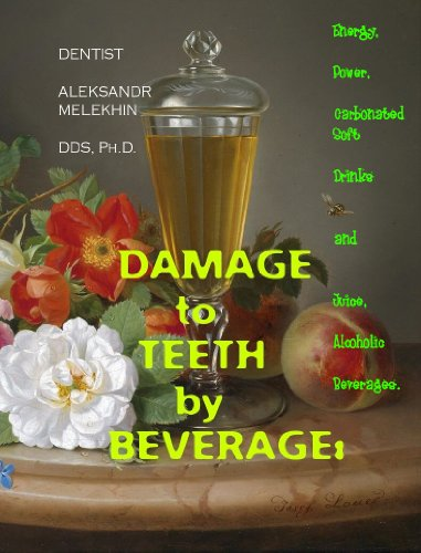 """Download DAMAGE to TEETH by BEVERAGE: Energy, Power, Carbonated Soft Drinks and Juice, Alcoholic Beverages. How-to-Protect-Yourself against """"Teeth Dissolution"""" … of acidic drinks.: A Book #30/31 of Series Pdf"""