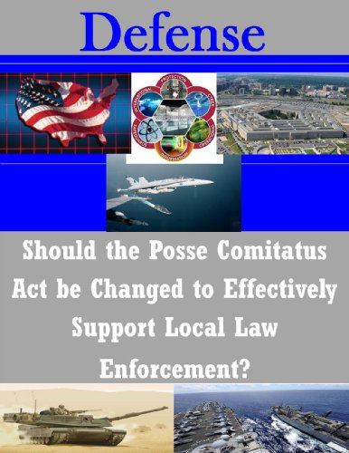 Should the Posse Comitatus Act be Changed to Effectively Support Local Law Enforcement?