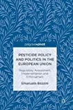 Pesticide Policy and Politics in the European Union: Regulatory Assessment, Implementation and Enforcement