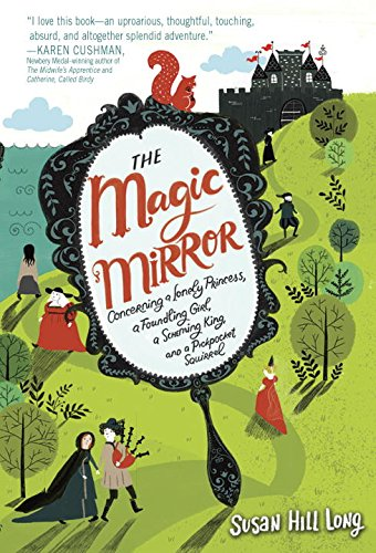 Book Cover: The Magic Mirror: Concerning a Lonely Princess, a Foundling Girl, a Scheming King and a Pickpocket Squirrel