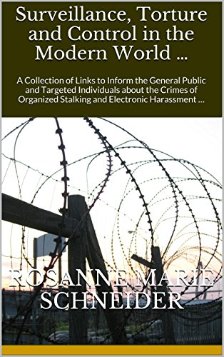 e and Control in the Modern World …: A Collection of Links to Inform the General Public and Targeted Individuals about the Crimes of Organized Stalking and Electronic Harassment … ()
