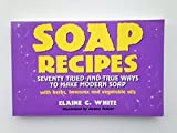 img - for Soap Recipes: Seventy Tried-And-True Ways to Make Modern Soap With Herbs, Beeswax and Vegetable Oils book / textbook / text book