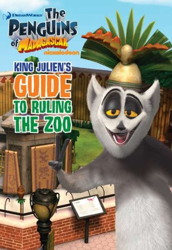 King Julien's Guide to Ruling the Zoo (The Penguins of Madagascar)