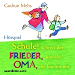 Schule! schreit der Frieder, und die Oma, die kommt mit | Gudrun Mebs