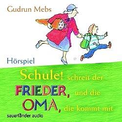 Schule! schreit der Frieder, und die Oma, die kommt mit