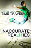 Inaccurate Realities #2: Time Travel (Volume 2)