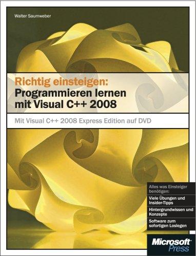 Richtig einsteigen: Programmieren lernen mit Visual C++ 2008. Mit Visual C++ 2008 Express Edition auf DVD