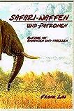 Jagderlebnisse in Afrika: Safari Waffen und Patronen (mit Anhängen)