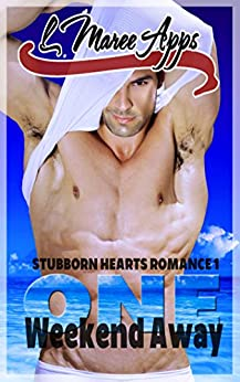 ONE Weekend Away (Stubborn Hearts Romance Book 1) by [Apps, L Maree]
