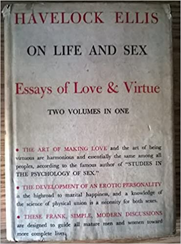 on life and sex essays of love and virtue and more essays of on life and sex essays of love and virtue and more essays of love and virtue two volumes in one havelock ellis com books