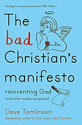The Bad Christian's Manifesto: Reinventing God (and other modest  proposals): Amazon.co.uk: Tomlinson, Dave: 9781444752274: Books