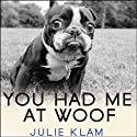 You Had Me at Woof: How Dogs Taught Me the Secrets of Happiness Audiobook by Julie Klam Narrated by Karen White