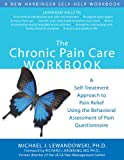 The Chronic Pain Care Workbook: A Self-Treatment Approach to Pain Relief Using the Behavioral Assessment of Pain Questionnaire (A New Harbinger Self-help Workbook)