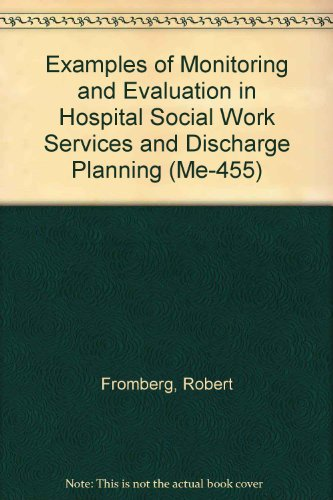 Examples of Monitoring and Evaluation in Hospital Social Work Services and Discharge Planning (Me-455)