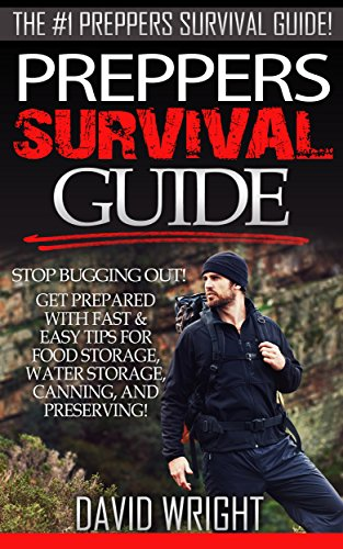 Preppers Survival Guide: The #1 Preppers Survival Guide! - Stop Bugging Out! - Get Prepared With Fast & Easy Tips For Food Storage, Water Storage, Canning, ... Gardening, Aquaponics, Backyard Farming) by [Wright, David]