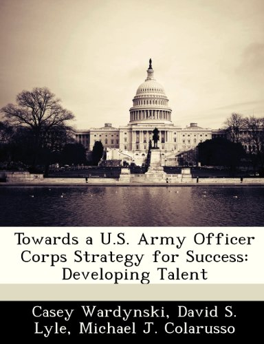 Towards a U.S. Army Officer Corps Strategy for Success: Developing Talent