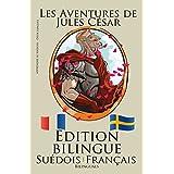 Apprendre le suédois - Édition bilingue (Suédois - Français) Les Aventures de Jules César (French Edition)