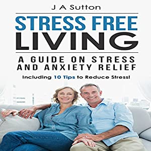 Stress Free Living Audiobook