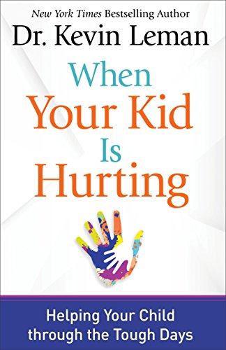 When Your Kid Is Hurting: Helping Your Child through the Tough Days by Revell