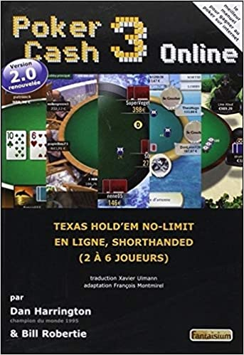 Poker Cash 3 Online : Texas Holdem no-limit en ligne, shortanded 2 à 6 joueurs Poker Expert: Amazon.es: Harrington, Dan, Robertie, Bill, Montmirel, François, Ulmann, Xavier: Libros en idiomas extranjeros