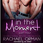 In the Moment: Part Four: Moments, Book 4 | Rachael Orman