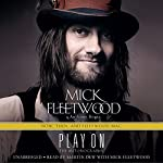 Play On: Now, Then, and Fleetwood Mac: The Autobiography | Mick Fleetwood,Anthony Bozza