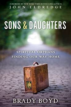 Sons and Daughters: Spiritual orphans finding our way home by [Boyd, Brady, Boyd, Brady]