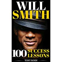 Will Smith: How To Be Successful In Life - 100 Success Lessons From Will Smith (Will Smith Biography, Photos, Jersey, Will Smith Books, Posters, Movies)