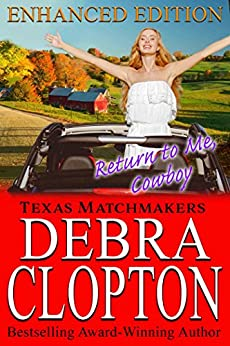 RETURN TO ME, COWBOY Enhanced Edition: Christian Contemporary Romance (Texas Matchmakers Book 10) by [Clopton, Debra]