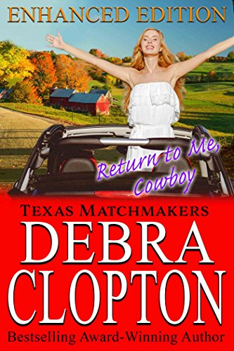 RETURN TO ME, COWBOY Enhanced Edition: Christian Contemporary Romance (Texas Matchmakers Book 10)