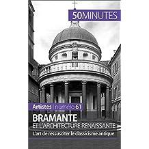 Bramante et l'architecture renaissante: L'art de ressusciter le classicisme antique (Artistes t. 61) (French Edition)