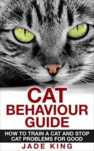 Cat Behaviour Guide: How To Train A Cat, Stop Cat Problems For Good (Cat Training Secrets Book 1)