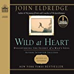 Wild at Heart: Discovering the Secret of a Man's Soul | John Eldredge