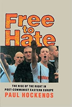 Free to Hate: The Rise of the Right in Post-Communist Eastern Europe by Paul Hockenos (1994-09-10)