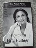 Humanity Held Hostage, Rose A. Parvin, 188591704X