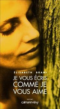 Je vous écris comme je vous aime par Elisabeth Brami