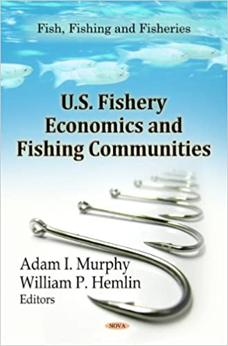 U.S. Fishery Economics and Fishing Communities (Fish, Fishing and Fisheries: Economic Issues, Problems and Perspectives)