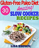 30 The Most Amazing Gluten-Free Paleo Slow Cooker Recipes...